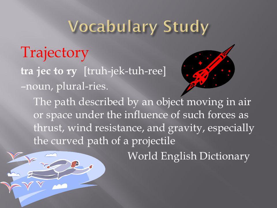 Trajectory tra·jec·to·ry [truh-jek-tuh-ree] –noun, plural-ries.