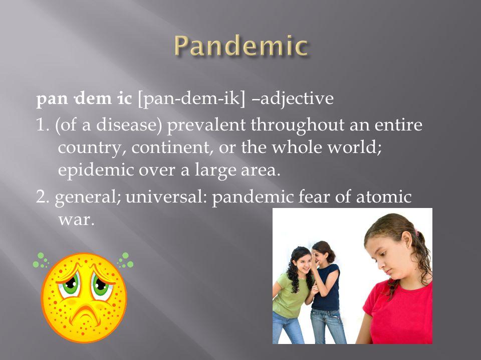 pan·dem·ic [pan-dem-ik] –adjective 1.