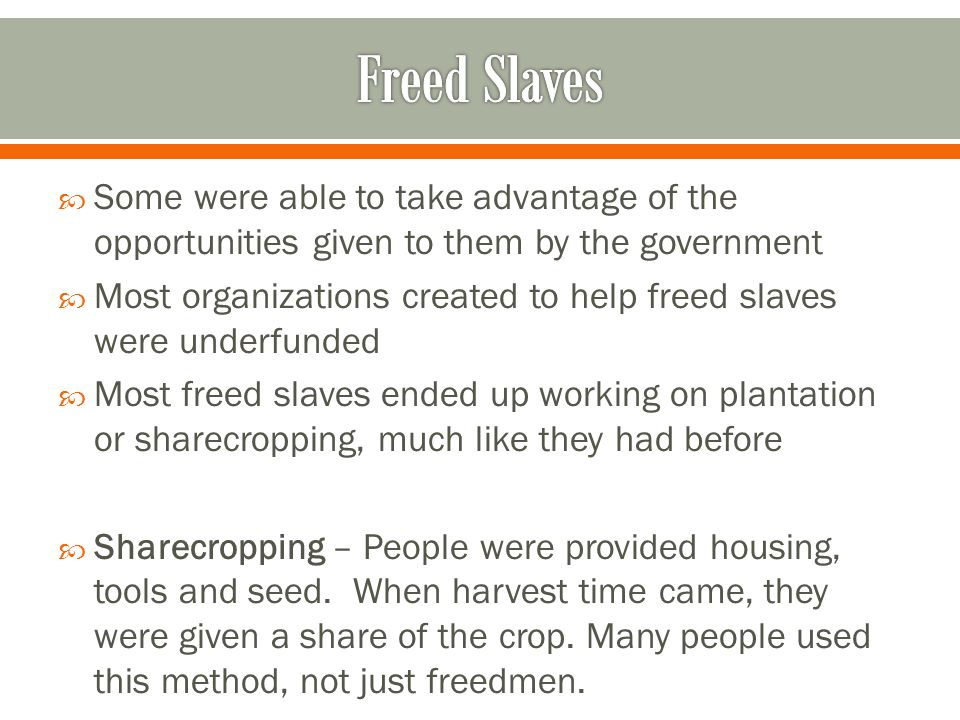 Some were able to take advantage of the opportunities given to them by the government  Most organizations created to help freed slaves were underfu