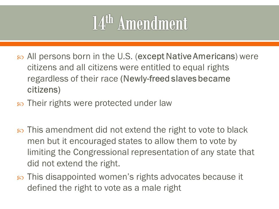  All persons born in the U.S. (except Native Americans) were citizens and all citizens were entitled to equal rights regardless of their race (Newly-
