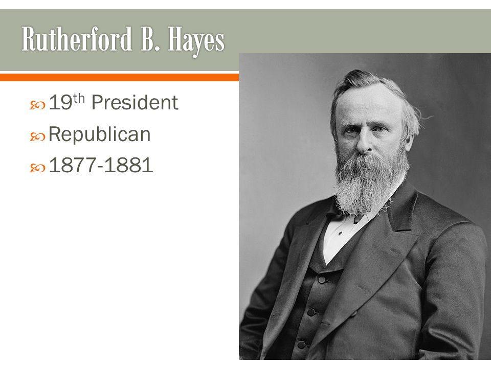  19 th President  Republican  1877-1881