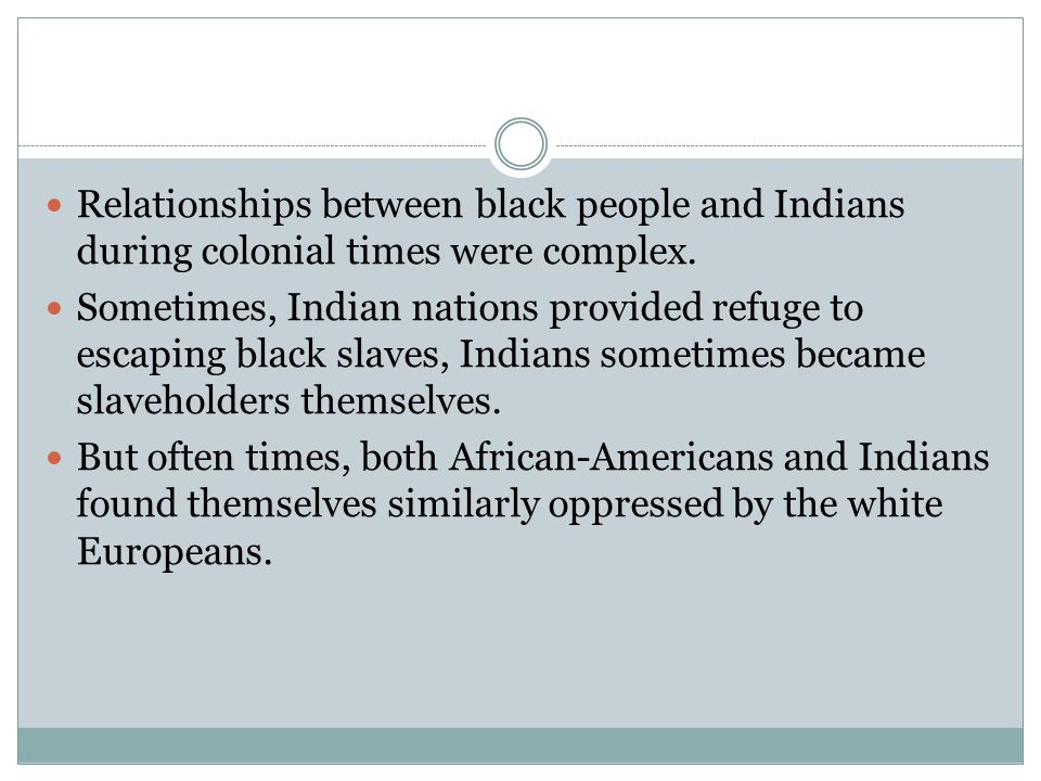 Relationships between black people and Indians during colonial times were complex.
