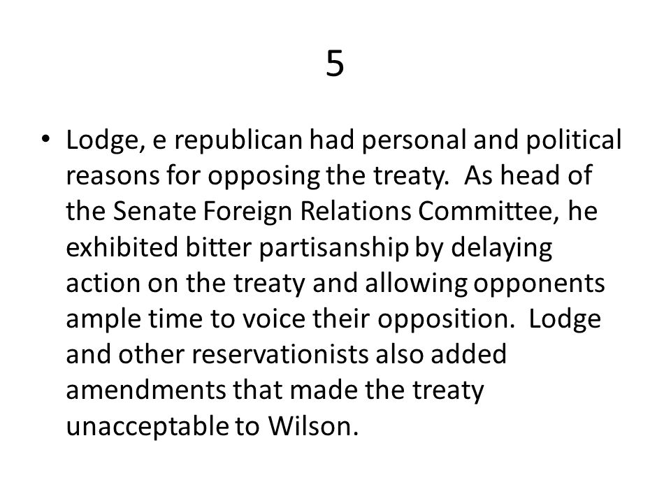 5 Lodge, e republican had personal and political reasons for opposing the treaty.