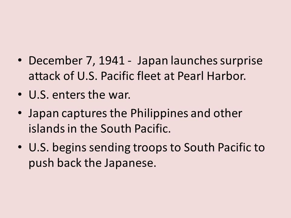 December 7, 1941 - Japan launches surprise attack of U.S.