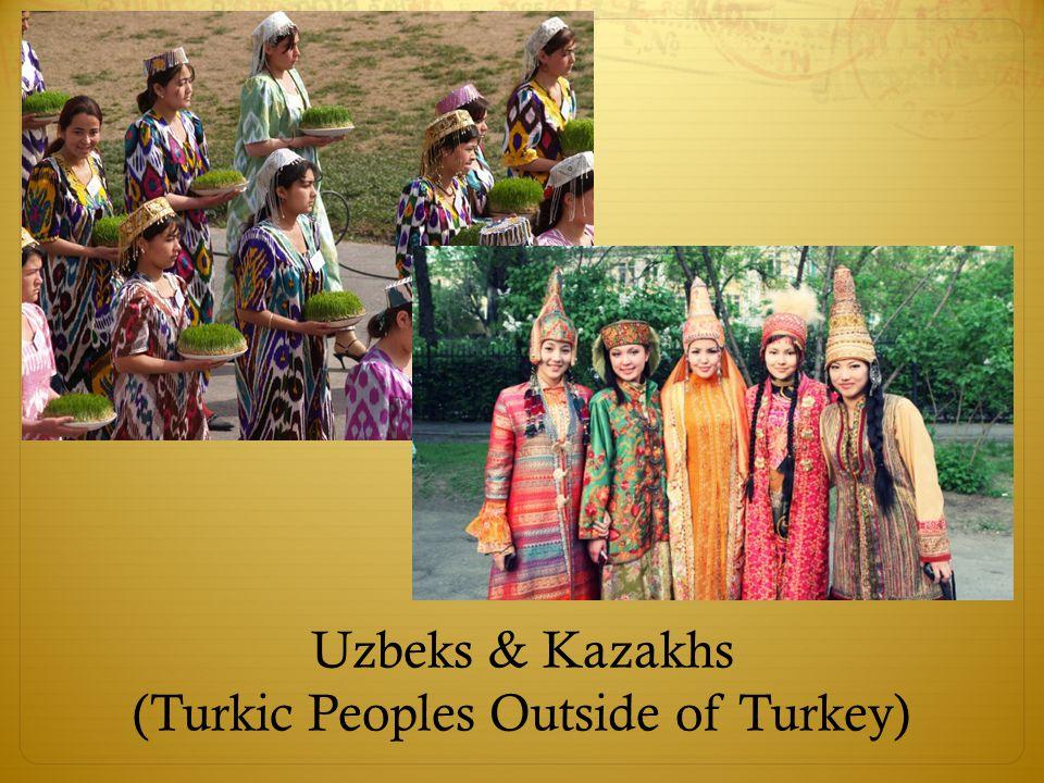 Uzbeks & Kazakhs (Turkic Peoples Outside of Turkey)