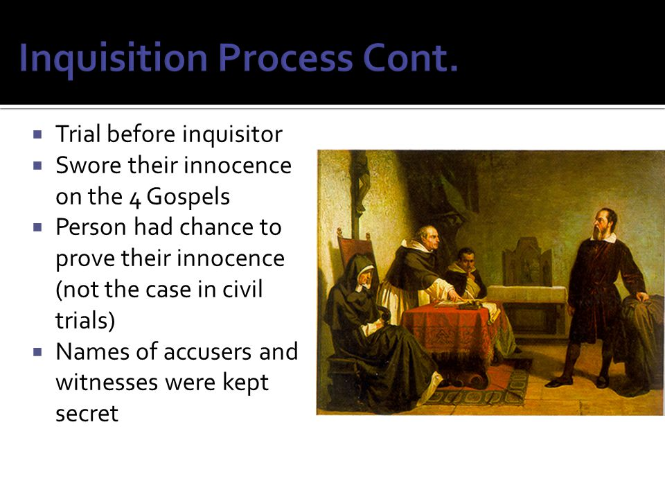  Trial before inquisitor  Swore their innocence on the 4 Gospels  Person had chance to prove their innocence (not the case in civil trials)  Names