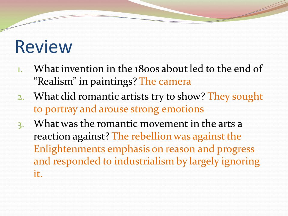 Review 1. What invention in the 1800s about led to the end of Realism in paintings.