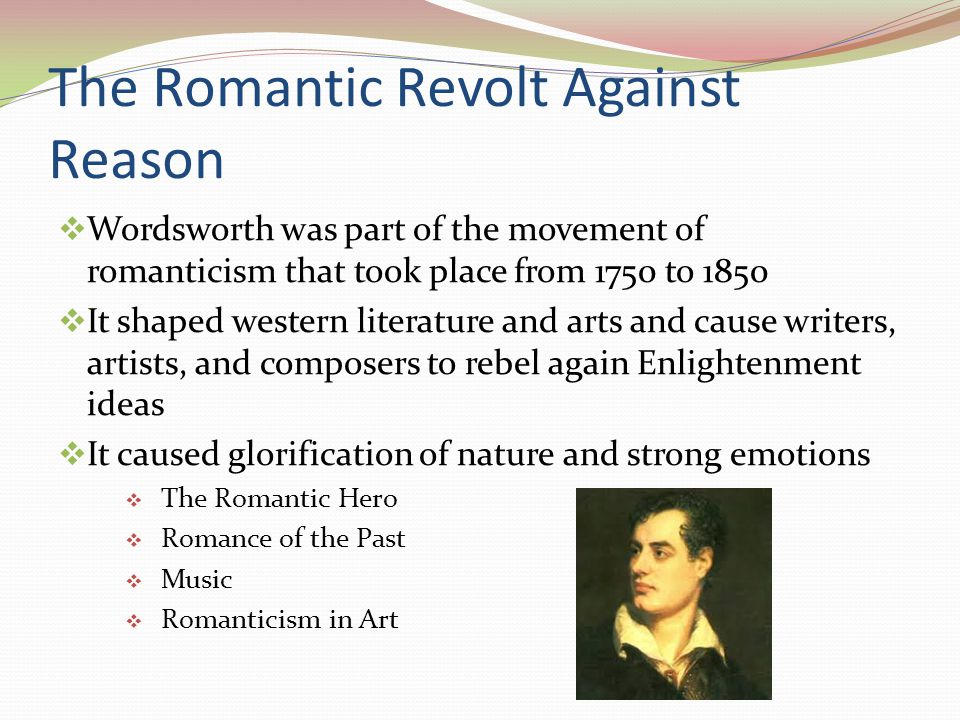 The Romantic Hero  Writers created in new hero that was mysterious, melancholy hero that holds a great secret  Britain s Lord Bryon created these figures and gained much public interest on his works  Johan Wolfgang von Goethe wrote Faust, a dramatic play about a youth's journey  Charlotte Bronte wrote Jane Eyre, a book bout a governess, her employer, and a dark secret.