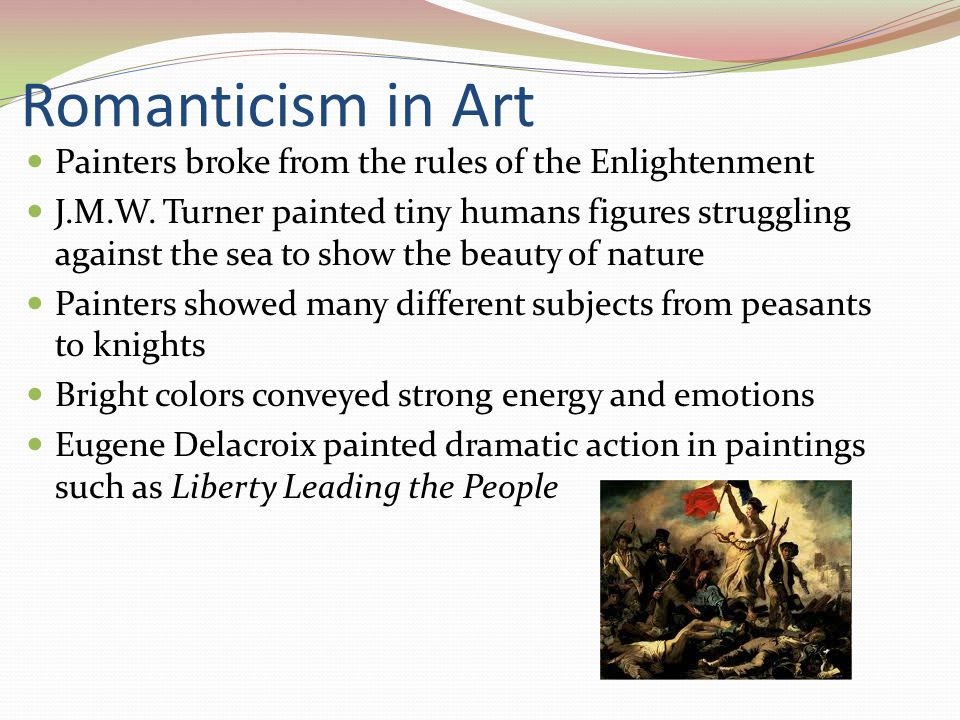 Romanticism in Art Painters broke from the rules of the Enlightenment J.M.W.
