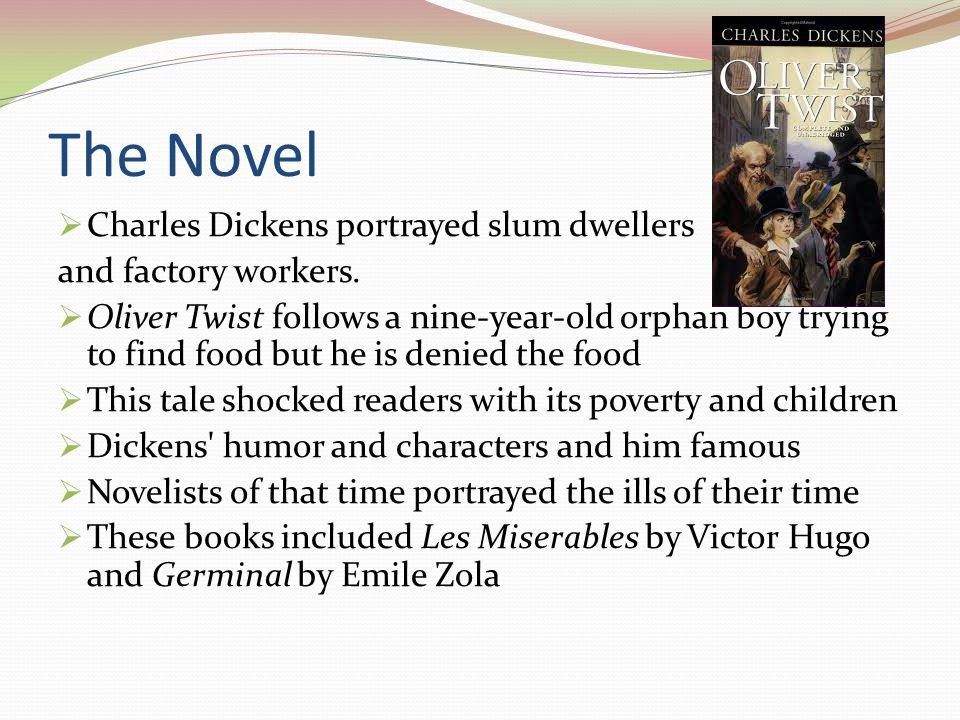 The Novel  Charles Dickens portrayed slum dwellers and factory workers.
