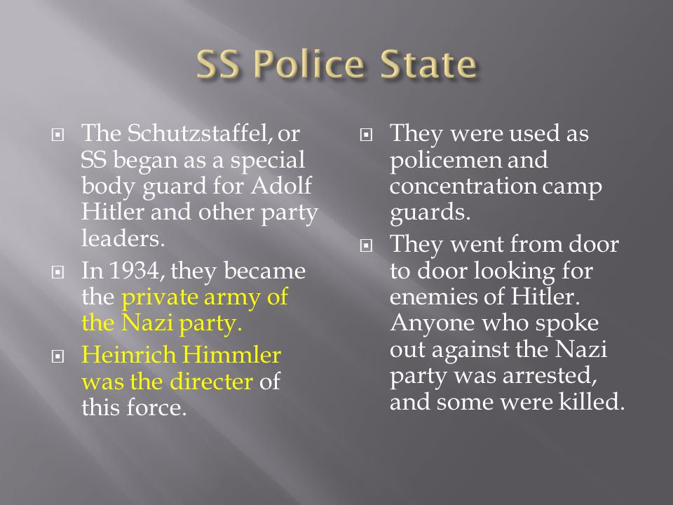 The Schutzstaffel, or SS began as a special body guard for Adolf Hitler and other party leaders.