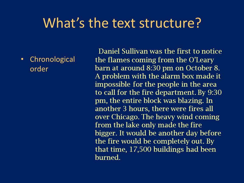 What's the text structure? Chronological order Daniel Sullivan was the first to notice the flames coming from the O'Leary barn at around 8:30 pm on Oc