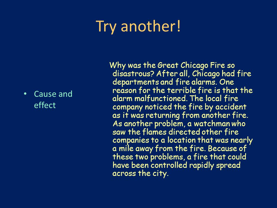Try another! Cause and effect Why was the Great Chicago Fire so disastrous? After all, Chicago had fire departments and fire alarms. One reason for th