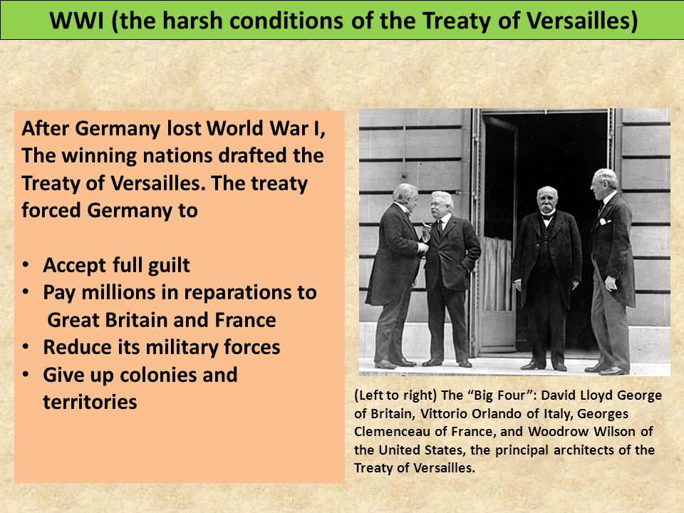 WWI (the harsh conditions of the Treaty of Versailles) After Germany lost World War I, The winning nations drafted the Treaty of Versailles.