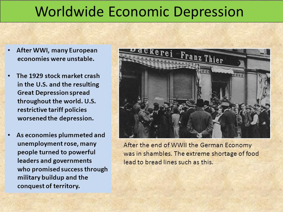Worldwide Economic Depression After WWI, many European economies were unstable. The 1929 stock market crash in the U.S. and the resulting Great Depres