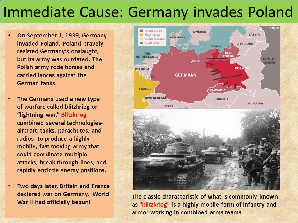 Immediate Cause: Germany invades Poland On September 1, 1939, Germany invaded Poland.