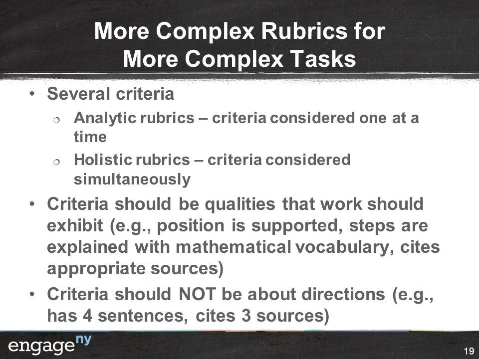 More Complex Rubrics for More Complex Tasks Several criteria  Analytic rubrics – criteria considered one at a time  Holistic rubrics – criteria cons