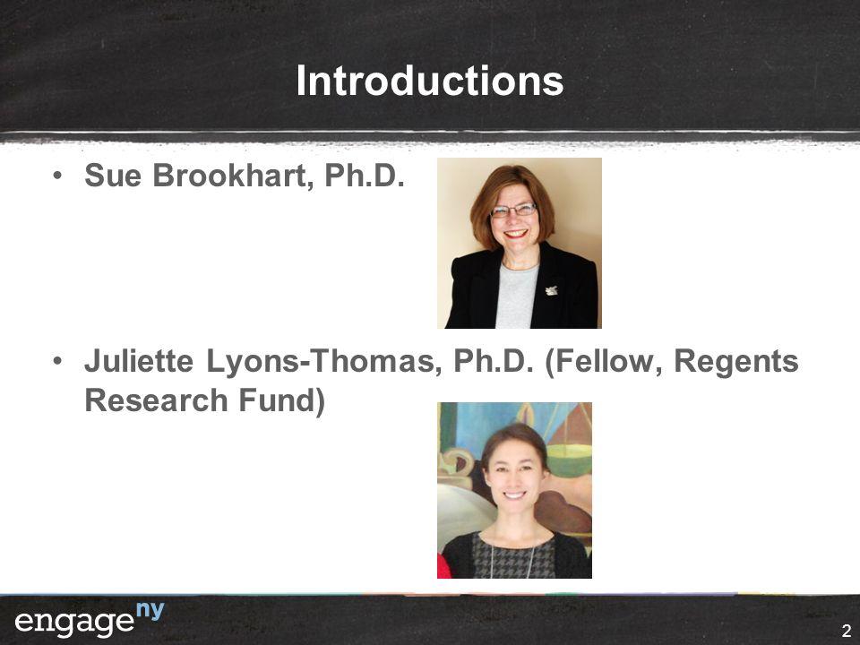 Introductions Sue Brookhart, Ph.D. Juliette Lyons-Thomas, Ph.D. (Fellow, Regents Research Fund) 2
