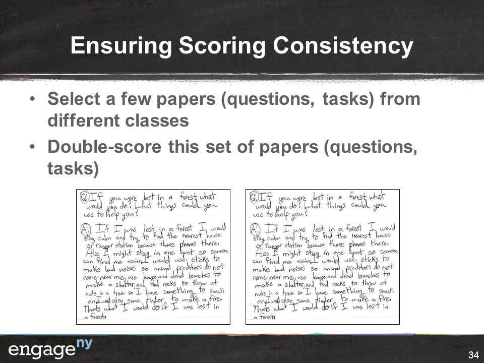 Ensuring Scoring Consistency Select a few papers (questions, tasks) from different classes Double-score this set of papers (questions, tasks) 34