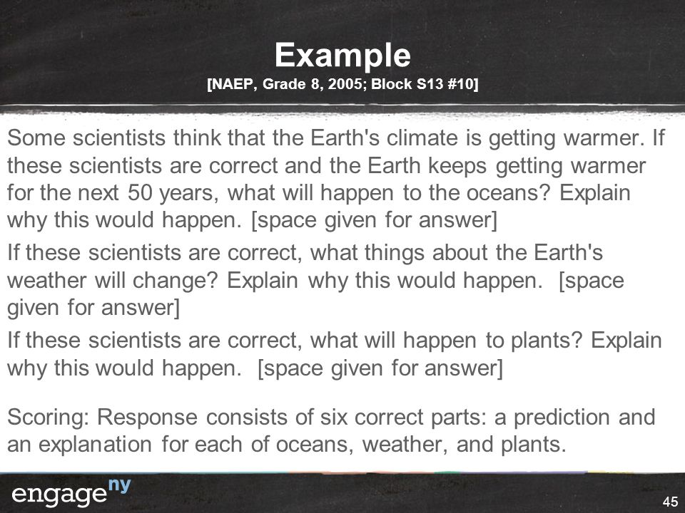 Example [NAEP, Grade 8, 2005; Block S13 #10] Some scientists think that the Earth's climate is getting warmer. If these scientists are correct and the