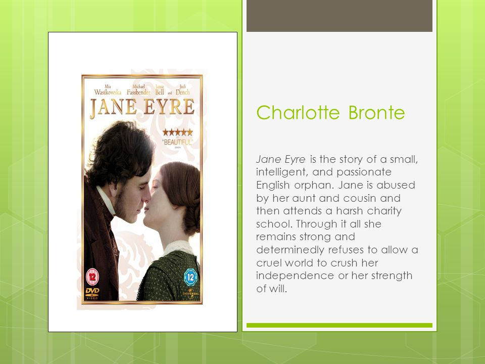 Charlotte Bronte Jane Eyre is the story of a small, intelligent, and passionate English orphan.