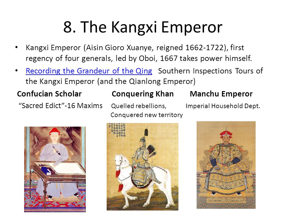 8. The Kangxi Emperor Kangxi Emperor (Aisin Gioro Xuanye, reigned 1662-1722), first regency of four generals, led by Oboi, 1667 takes power himself. R