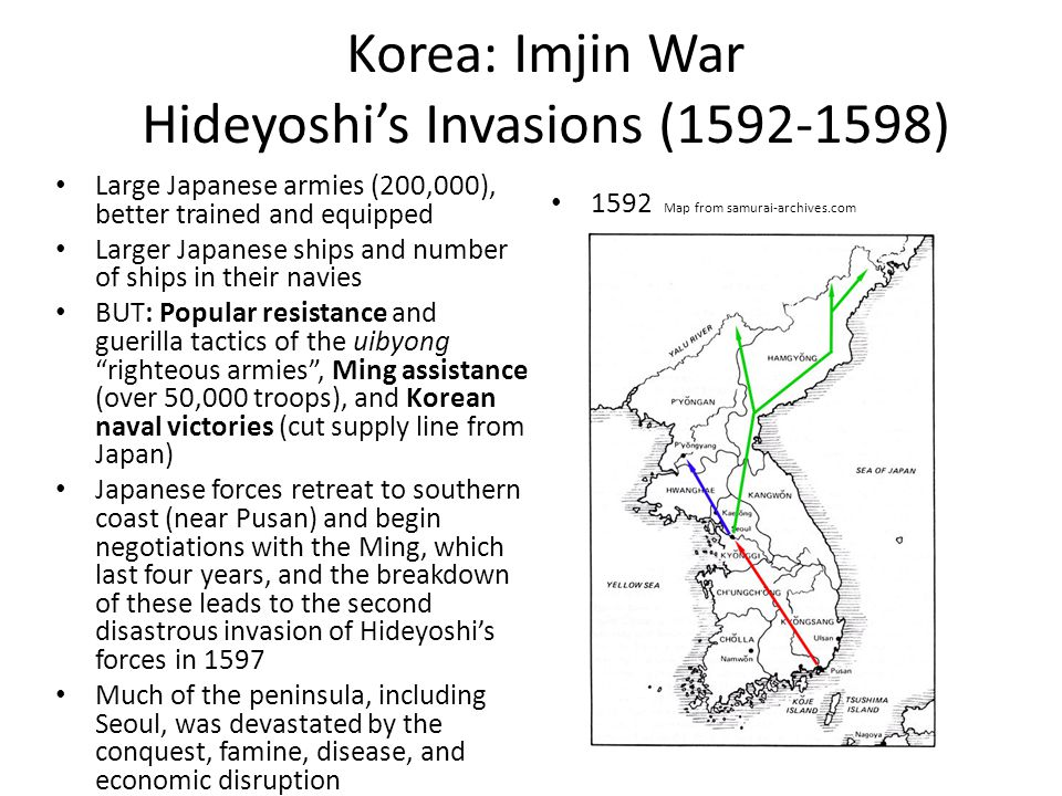 Korea: Imjin War Hideyoshi's Invasions (1592-1598) Large Japanese armies (200,000), better trained and equipped Larger Japanese ships and number of sh