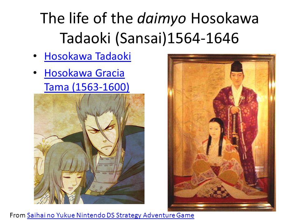 The life of the daimyo Hosokawa Tadaoki (Sansai)1564-1646 Hosokawa Tadaoki Hosokawa Gracia Tama (1563-1600) Hosokawa Gracia Tama (1563-1600) From Saih