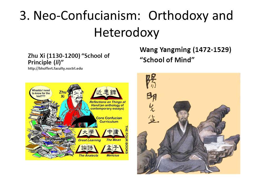 "3. Neo-Confucianism: Orthodoxy and Heterodoxy Zhu Xi (1130-1200) ""School of Principle (li)"" http://bhoffert.faculty.noctrl.edu Wang Yangming (1472-152"