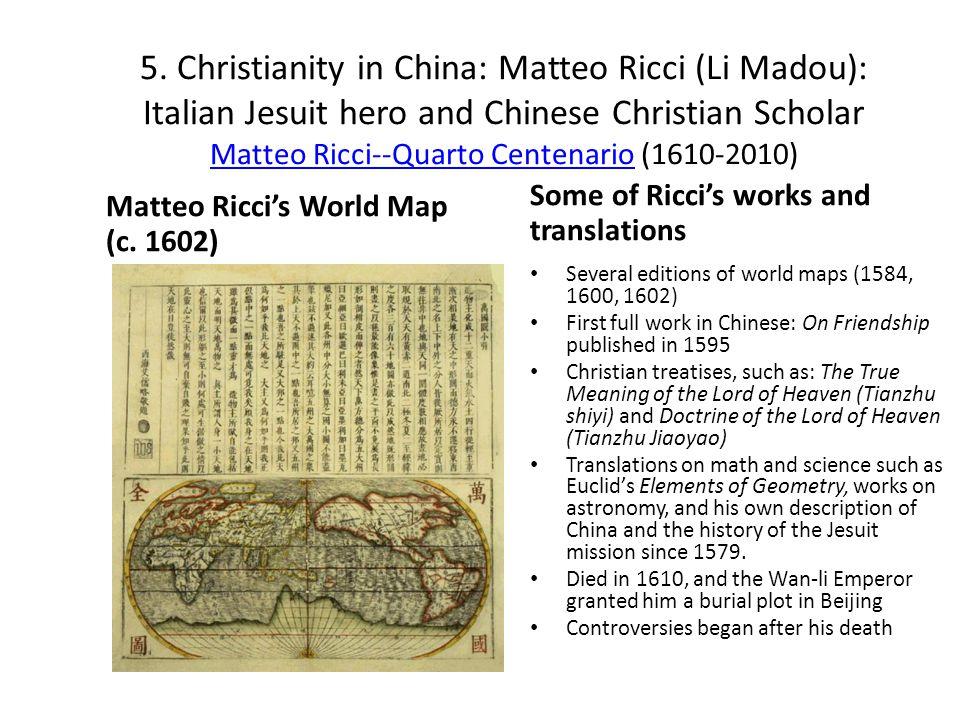 5. Christianity in China: Matteo Ricci (Li Madou): Italian Jesuit hero and Chinese Christian Scholar Matteo Ricci--Quarto Centenario (1610-2010) Matte