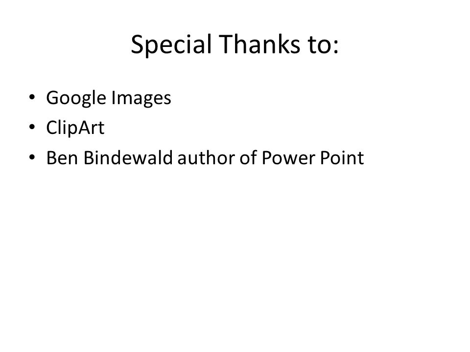 Special Thanks to: Google Images ClipArt Ben Bindewald author of Power Point