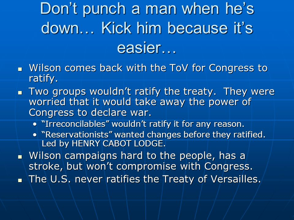 Don't punch a man when he's down… Kick him because it's easier… Wilson comes back with the ToV for Congress to ratify.