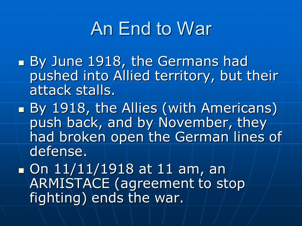 An End to War By June 1918, the Germans had pushed into Allied territory, but their attack stalls.