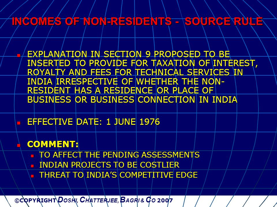 ©COPYRIGHT D OSHI, C HATTERJEE, B AGRI & C O 2007 INCOMES OF NON-RESIDENTS - SOURCE RULE EXPLANATION IN SECTION 9 PROPOSED TO BE INSERTED TO PROVIDE F