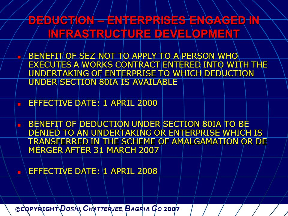 ©COPYRIGHT D OSHI, C HATTERJEE, B AGRI & C O 2007 DEDUCTION – ENTERPRISES ENGAGED IN INFRASTRUCTURE DEVELOPMENT BENEFIT OF SEZ NOT TO APPLY TO A PERSO