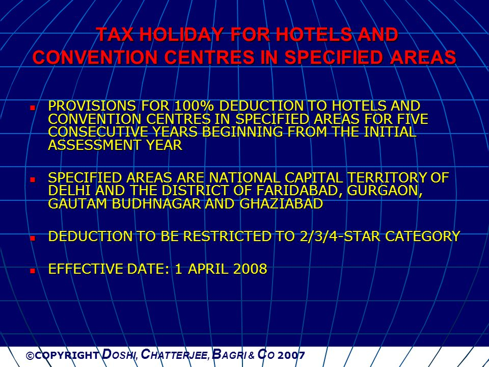 ©COPYRIGHT D OSHI, C HATTERJEE, B AGRI & C O 2007 TAX HOLIDAY FOR HOTELS AND CONVENTION CENTRES IN SPECIFIED AREAS TAX HOLIDAY FOR HOTELS AND CONVENTI