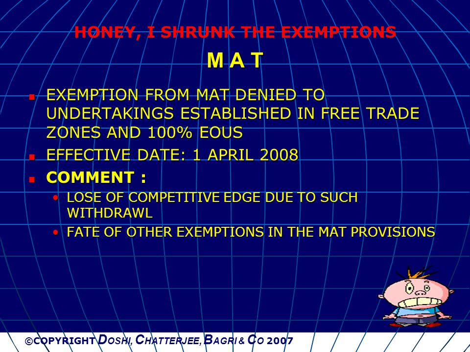 ©COPYRIGHT D OSHI, C HATTERJEE, B AGRI & C O 2007 M A T EXEMPTION FROM MAT DENIED TO UNDERTAKINGS ESTABLISHED IN FREE TRADE ZONES AND 100% EOUS EXEMPT