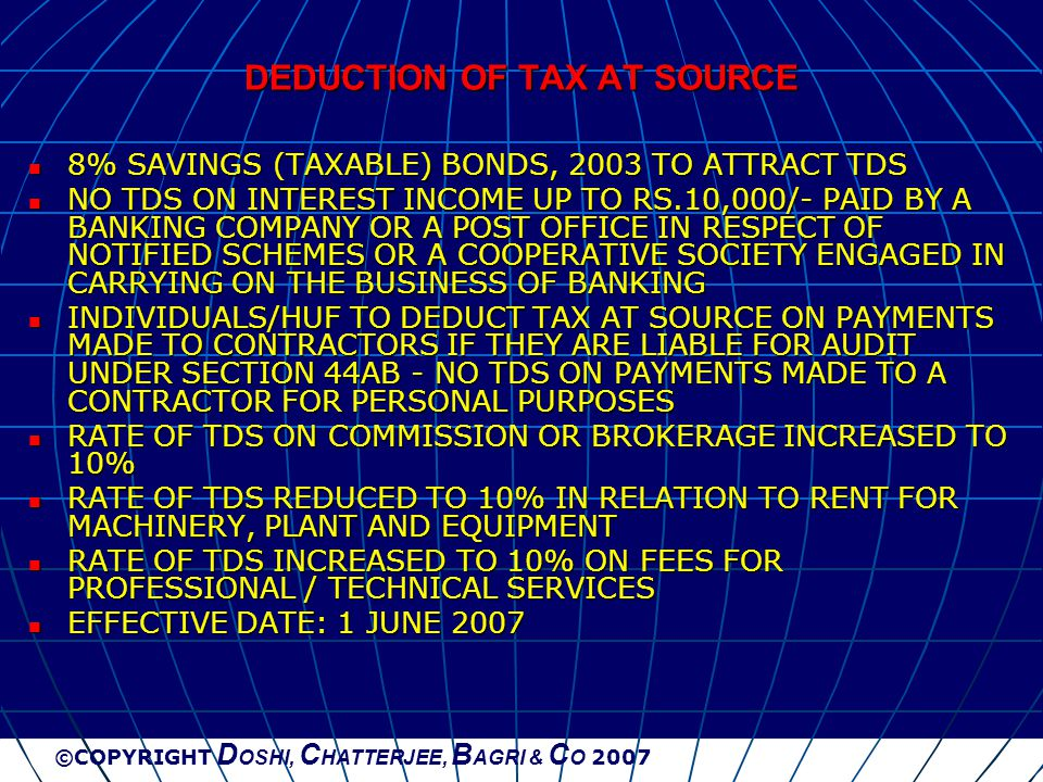 ©COPYRIGHT D OSHI, C HATTERJEE, B AGRI & C O 2007 DEDUCTION OF TAX AT SOURCE 8% SAVINGS (TAXABLE) BONDS, 2003 TO ATTRACT TDS 8% SAVINGS (TAXABLE) BOND