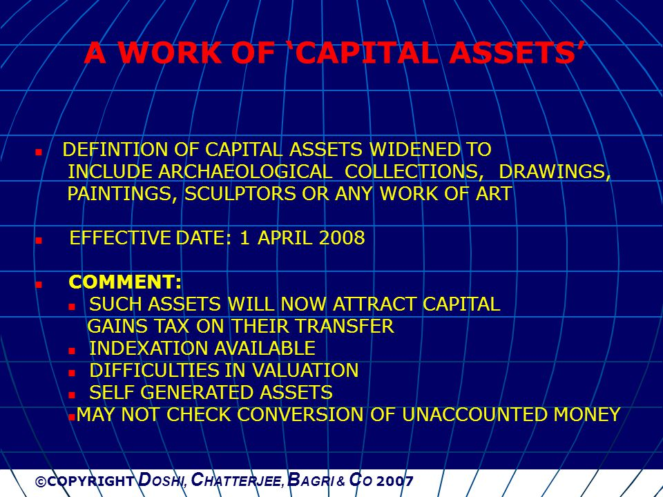 ©COPYRIGHT D OSHI, C HATTERJEE, B AGRI & C O 2007 A WORK OF 'CAPITAL ASSETS' DEFINTION OF CAPITAL ASSETS WIDENED TO INCLUDE ARCHAEOLOGICAL COLLECTIONS