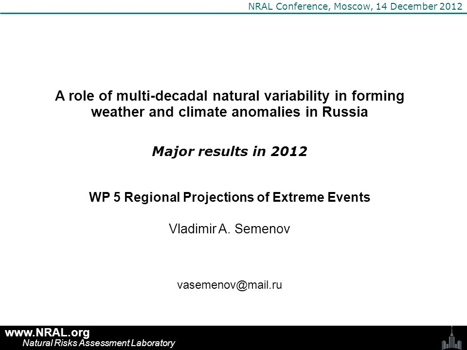 A role of multi-decadal natural variability in forming weather and climate anomalies in Russia Major results in 2012 WP 5 Regional Projections of Extr