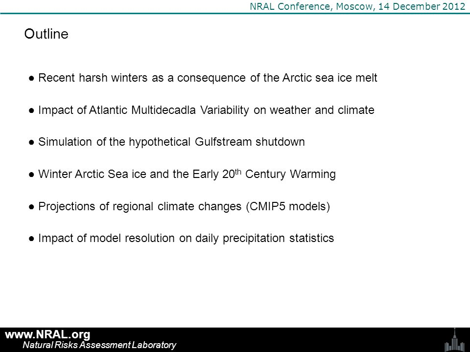 Outline ● Recent harsh winters as a consequence of the Arctic sea ice melt ● Impact of Atlantic Multidecadla Variability on weather and climate ● Simu