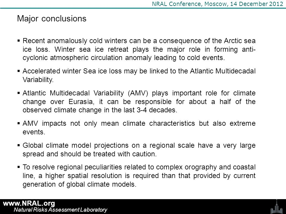 www.NRAL.org Natural Risks Assessment Laboratory NRAL Conference, Moscow, 14 December 2012 Major conclusions  Recent anomalously cold winters can be