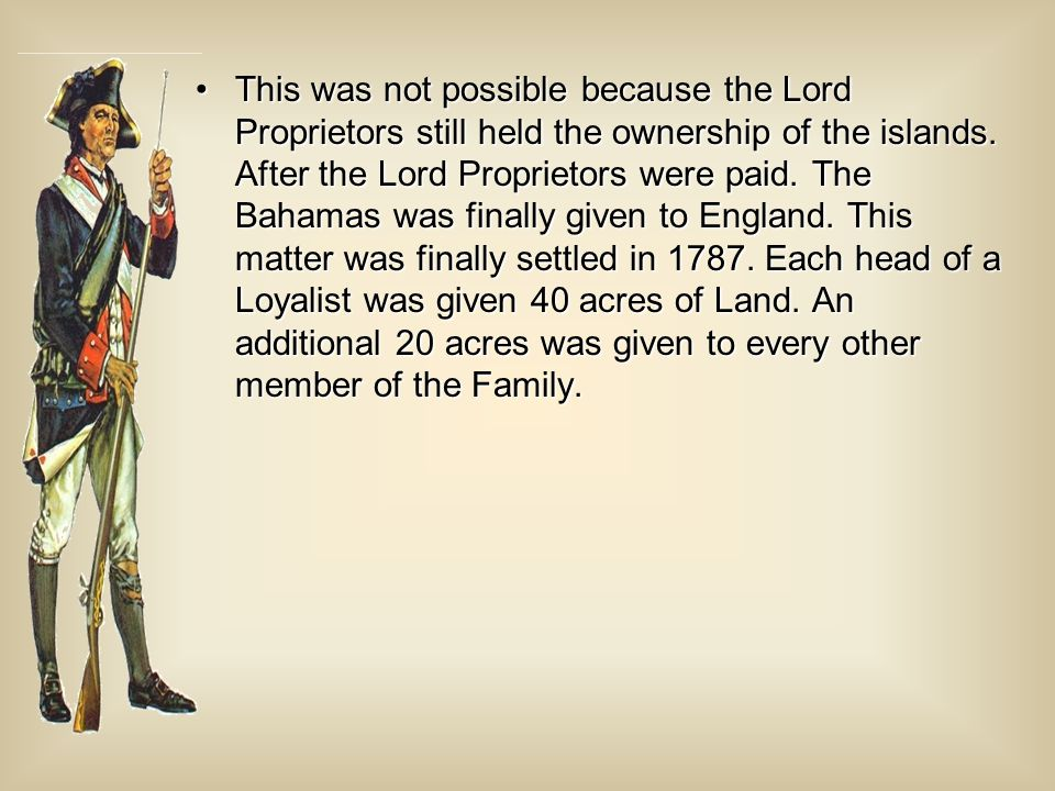 This was not possible because the Lord Proprietors still held the ownership of the islands.