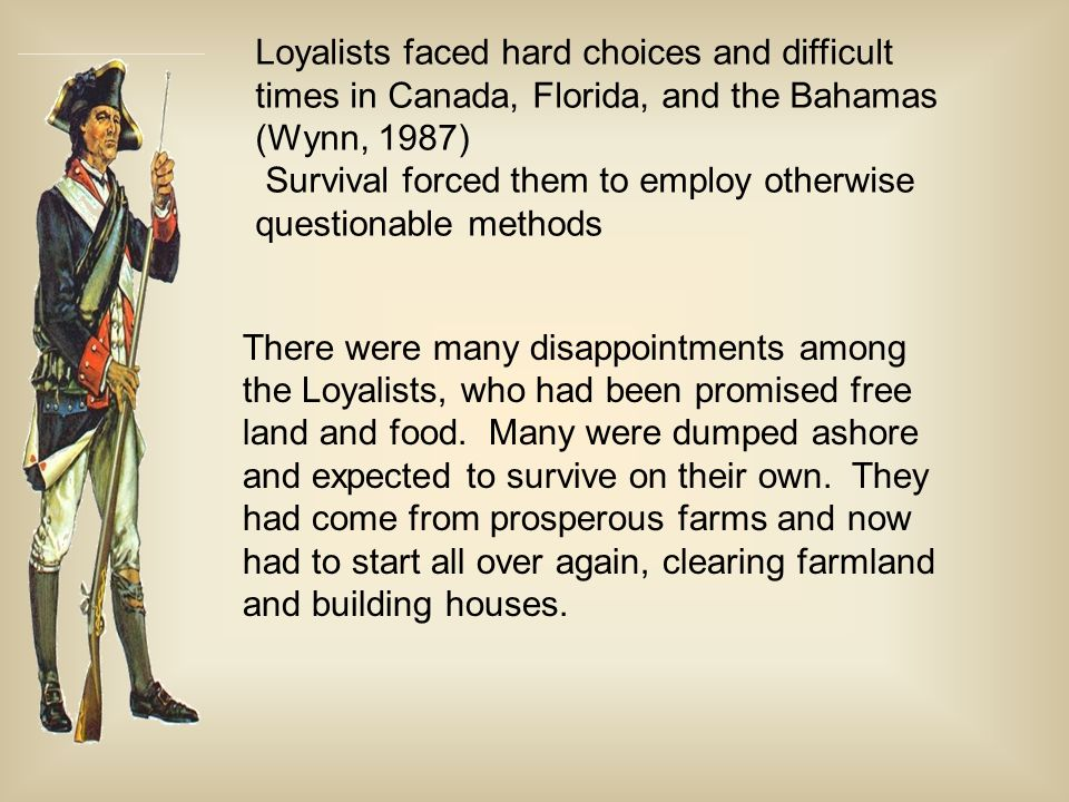 There were many disappointments among the Loyalists, who had been promised free land and food.