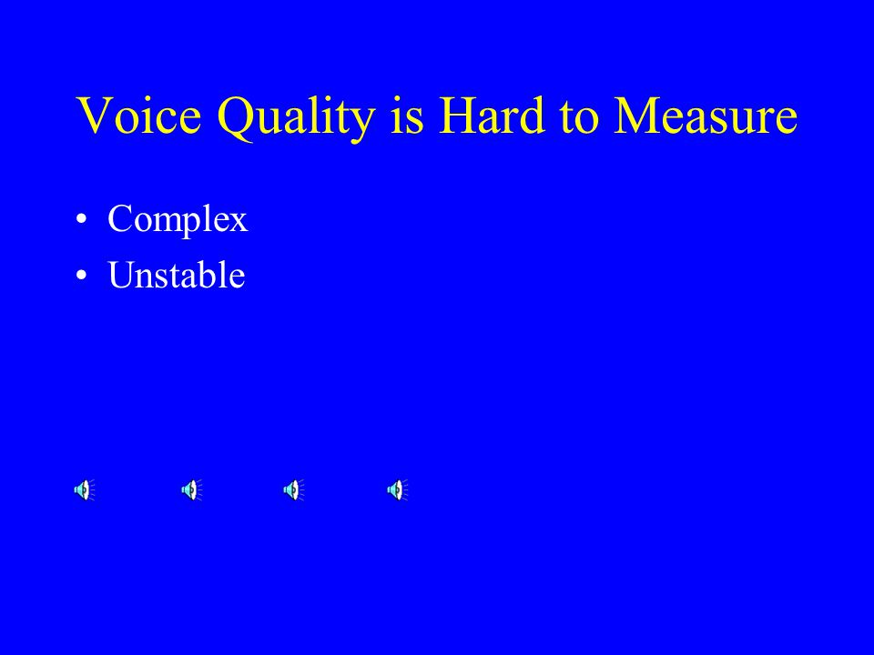 Defining and Measuring Voice Quality Jody Kreiman*, Diana Vanlancker- Sidtis**, and Bruce R.