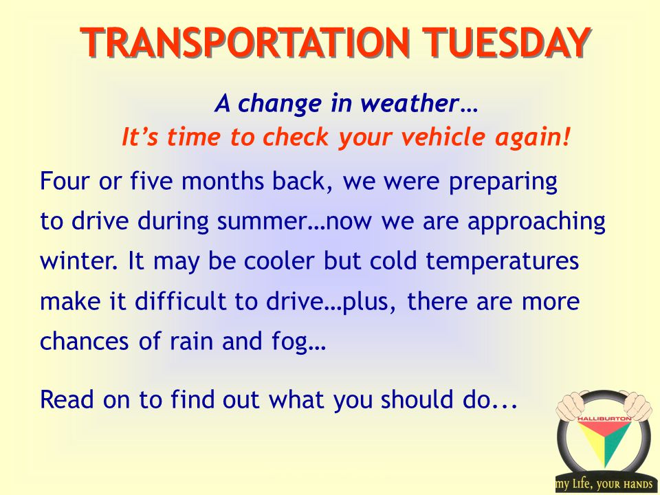 Transportation Tuesday TRANSPORTATION TUESDAY A change in weather… It's time to check your vehicle again.