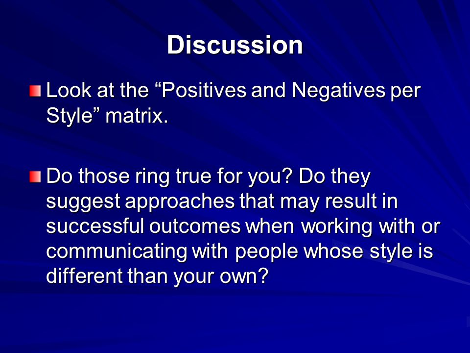 Discussion Look at the Positives and Negatives per Style matrix.