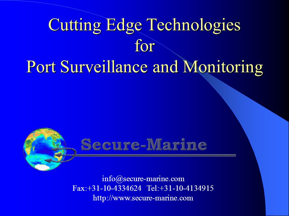 Cutting Edge Technologies for Port Surveillance and Monitoring info@secure-marine.com Fax:+31-10-4334624 Tel:+31-10-4134915 http://www.secure-marine.com