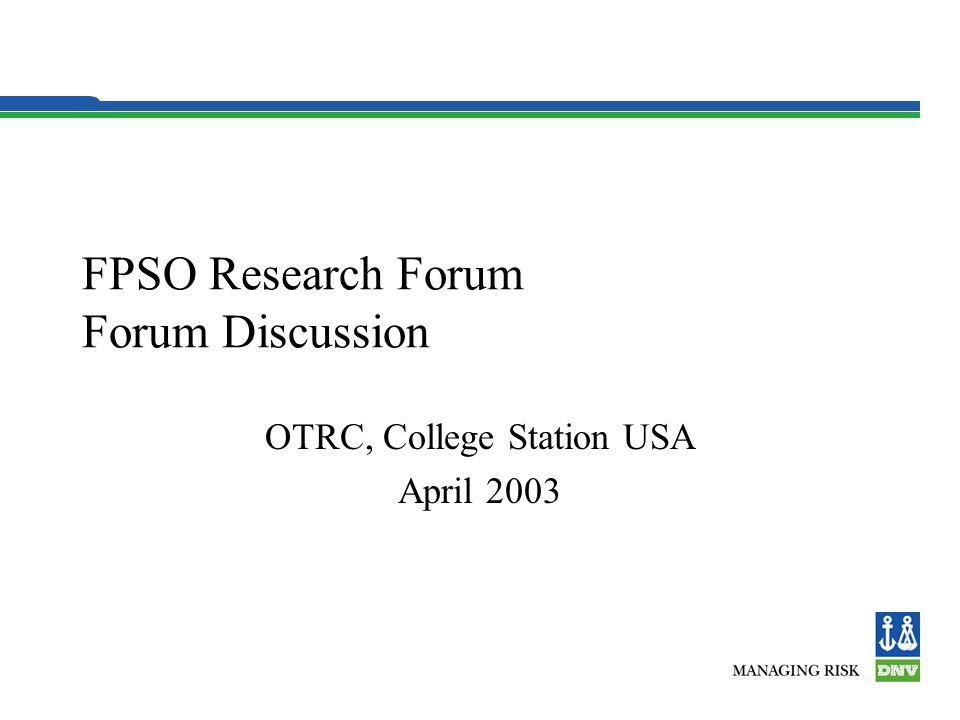 FPSO Research Forum Forum Discussion OTRC, College Station USA April 2003