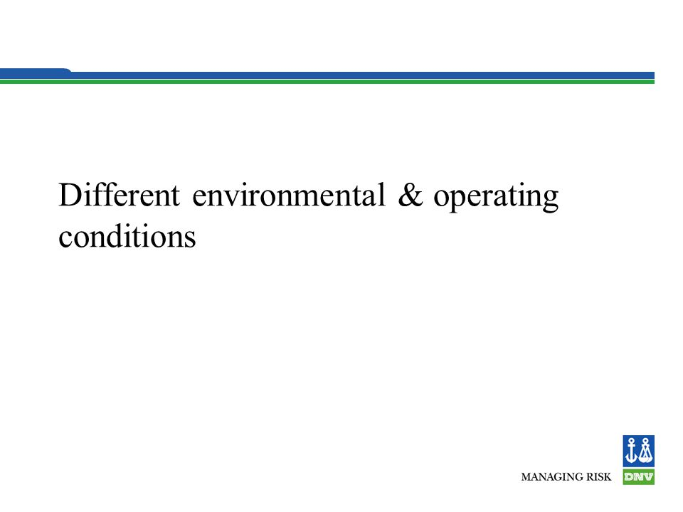 Different environmental & operating conditions
